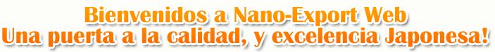 Bienvenidos a Nano-Export Web Una puerta a la calidad, y excelencia Japonesa !